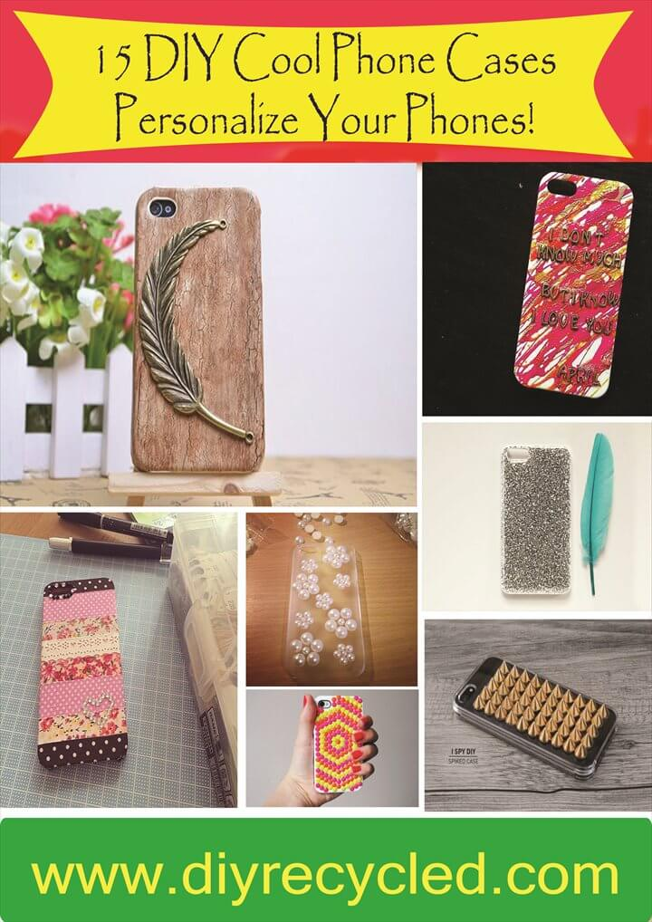 15 DIY Cool Phone Cases - Personalize Your Phones!